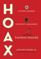 Hoax - Hitler's Diaries, Lincoln's Assassins, and Other Famous Frauds ebook by Edward Steers Jr.