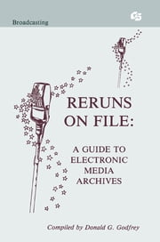 Reruns on File - A Guide To Electronic Media Archives ebook by Donald G. Godfrey