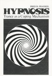 Hypnosis - Trance as a Coping Mechanism ebook by Fred H. Frankel