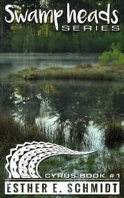 Cyrus - Swamp Heads, #1 ebook by Esther E. Schmidt