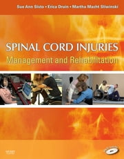 Spinal Cord Injuries - Management and Rehabilitation ebook by Sue Ann Sisto,Erica Druin,Martha Macht Sliwinski