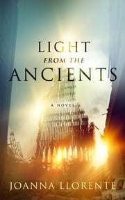 Light from the Ancients: A Novel ebook by Joanna Llorente