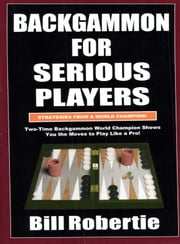 Backgammon For Serious Players ebook by Bill Robertie
