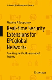 Real-time Security Extensions for EPCglobal Networks - Case Study for the Pharmaceutical Industry ebook by Matthieu-P. Schapranow