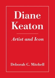Diane Keaton: Artist and Icon ebook by Deborah C. Mitchell