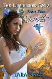 The Unfinished Song (Book 1): Initiate - Book One ebook by Tara Maya