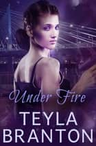 Under Fire - A Paranormal Suspense Novel ebook by Teyla Branton