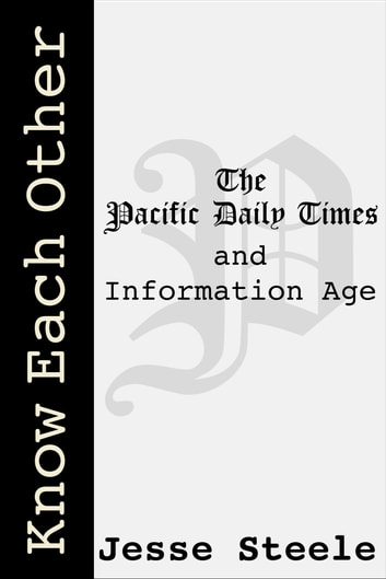 Know Each Other: The Pacific Daily Times and Information Age ebook by Jesse Steele
