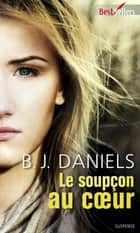 Le soupçon au coeur - T2 - Beartooth Mountain ebook by B.J. Daniels