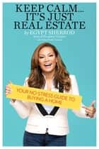 Keep Calm . . . It's Just Real Estate ebook by Egypt Sherrod,Amber Noble Garland
