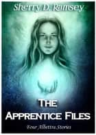 The Apprentice Files - Four Albettra Stories ebook by Sherry D. Ramsey