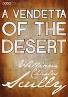 A Vendetta of the Desert ebook by William Charles Scully