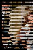 The Intervals of Cinema ebook by Jacques Ranciere, John Howe
