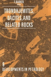 Trondhjemites, Dacites, and Related Rocks ebook by Barker, F.