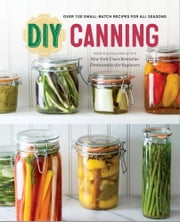 DIY Canning: Over 100 Small-Batch Recipes for All Seasons ebook by Rockridge Press
