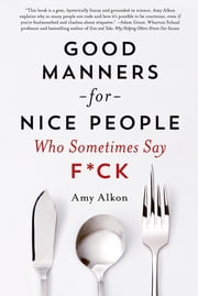 Good Manners for Nice People Who Sometimes Say F*ck ebook by Amy Alkon