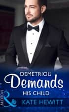 Demetriou Demands His Child (Mills & Boon Modern) (Secret Heirs of Billionaires, Book 4) ekitaplar by Kate Hewitt