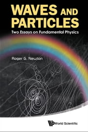 Waves and Particles - Two Essays on Fundamental Physics ebook by Roger G Newton