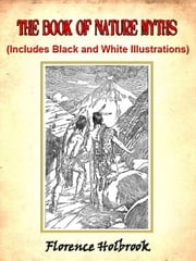 The Book of Nature Myths by Florence Holbrook ebook by Florence Holbrook