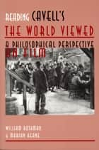 Reading Cavell's The World Viewed - A Philosophical Perspective on Film ebook by William Rothman, Marian Keane
