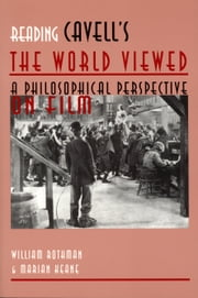 Reading Cavell's The World Viewed - A Philosophical Perspective on Film ebook by William Rothman,Marian Keane