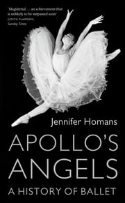 Apollo's Angels - A History Of Ballet ebook by Jennifer Homans