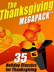 The Thanksgiving MEGAPACK™ - 35 Holiday Classics for Thanksgiving ebook by O. Henry,Mary Wilkins Freeman Mary Wilkins Mary Wilkins Freeman Freeman,George George Eliot Eliot,Harriet Beecher Stowe,Nathaniel Hawthorne