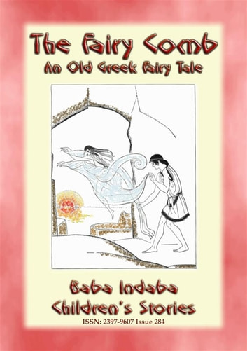 THE FAIRY COMB - A Greek Children's Fairy Tale - BABA INDABA'S CHILDREN'S STORIES - Issue 284 ebook by Anon E. Mouse