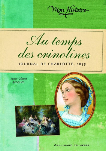 Au temps des crinolines - Journal de Charlotte Renaudier, 1855 ebook by Jean-Côme Noguès