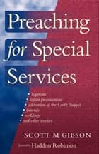 Preaching for Special Services ebook by Scott M. Gibson, Haddon Robinson