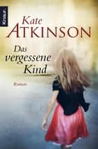 Das vergessene Kind - Roman ebook by Kate Atkinson, Anette Grube