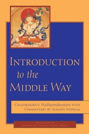 Introduction to the Middle Way: Chandrakirti's Madhyamakavatara with Commentary by Ju Mipham ebook by Jamgon Mipham,Chandrakirti,Padmakara Translation Group