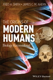 The Origins of Modern Humans - Biology Reconsidered ebook by Fred H. Smith,James C. Ahern
