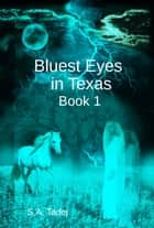 Bluest Eyes in Texas (Second Edition) - Book 1 ebook by S.A. Tadej