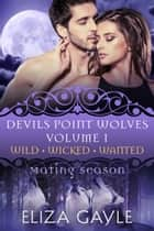 Devils Point Wolves Volume 1 Bundle ebook by Eliza Gayle