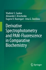 Derivative Spectrophotometry and PAM-Fluorescence in Comparative Biochemistry ebook by Vladimir S. Saakov,Alexander I. Krivchenko,Eugene V. Rozengart,Irina G. Danilova