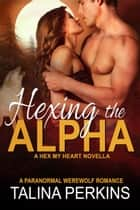 Hexing the Alpha ebook by Talina Perkins