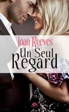 Un seul regard ebook by Joan Reeves