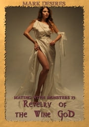 Revelry of the Wine God (Mating with Monsters #13) ebook by Mark Desires