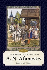 The Complete Folktales of A. N. Afanas'ev, Volume II ebook by Jack V. Haney