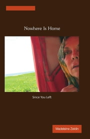Nowhere Is Home ... Since You Left ebook by Madeleine Zeldin