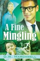A Fine Mingling ebook by D.W. Marchwell