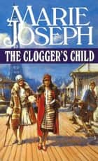 The Clogger's Child ebook by Marie Joseph