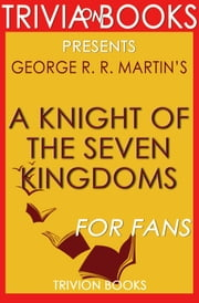 Trivia: A Knight of the Seven Kingdoms: By George R. R. Martin (Trivia-On-Books) ebook by Trivion Books