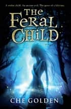 The Feral Child - Book 1 ebook by Che Golden