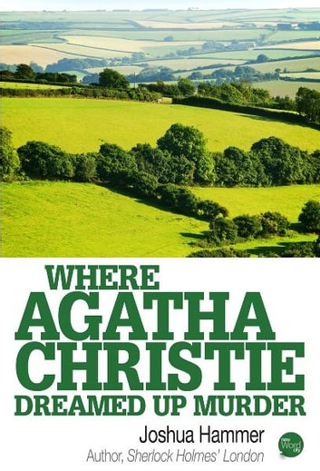 Where Agatha Christie Dreamed Up Murder ebook by Joshua Hammer