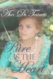 Pure Is The Heart ebook by Amy De Trempe