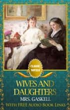 WIVES AND DAUGHTERS Classic Novels: New Illustrated [Free Audiobook Links] ebook by MRS. GASKELL