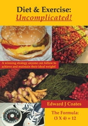 Diet & Exercise - Uncomplicated ebook by Edward J Coates