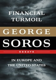 Financial Turmoil in Europe and the United States - Essays ebook by George Soros